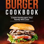 [PDF] [EPUB] Ultimate Burger Cookbook: Create Burgers Your Family Will Love! Download