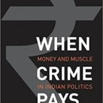 [PDF] [EPUB] When Crime Pays: Money and Muscle in Indian Politics Download