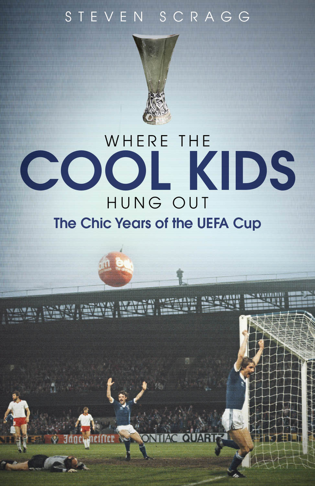 [PDF] [EPUB] Where the Cool Kids Hung Out: The Chic Years of the UEFA Cup Download by Steven Scragg