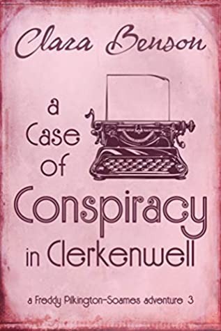 [PDF] [EPUB] A Case of Conspiracy in Clerkenwell (Freddy Pilkington-Soames Adventures #3) Download by Clara Benson