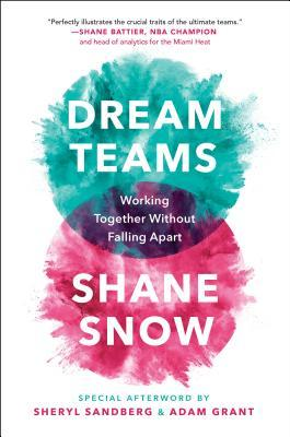 [PDF] [EPUB] Dream Teams: Working Together Without Falling Apart Download by Shane Snow