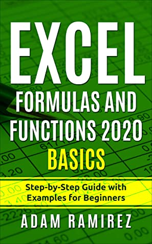 [PDF] [EPUB] Excel Formulas and Functions 2020 Basics: Step-by-Step Guide with Examples for Beginners (Excel Academy Book 2) Download by Adam Ramirez