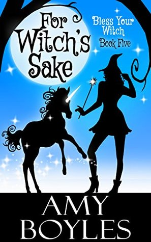 [PDF] [EPUB] For Witch's Sake (Bless Your Witch, #5) Download by Amy Boyles