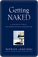 [PDF] [EPUB] Getting Naked: A Business Fable about Shedding the Three Fears That Sabotage Client Loyalty Download by Patrick Lencioni