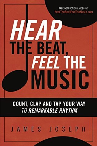 [PDF] [EPUB] Hear the Beat, Feel the Music: Count, Clap and Tap Your Way to Remarkable Rhythm Download by James    Joseph