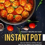 [PDF] [EPUB] Holiday Recipes in Your Instant Pot: Discover Delicious Holiday Recipes That You Can Make in Your Instant Pot! Download