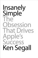 [PDF] [EPUB] Insanely Simple: The Obsession That Drives Apple's Success Download by Ken Segall