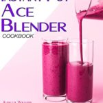 [PDF] [EPUB] Instant Pot Ace Blender Cookbook: 100 Easy, delicious and affordable recipes for beginners and advanced users. Download