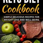[PDF] [EPUB] KETO DIET COOKBOOK: Simple, Delicious Recipes for Weight Loss and Well-Being (Enhanced Brain Health, Boost Confidence, Look Great, Combat Disease, Healthy Lifestyle, Transform Your Life) Download