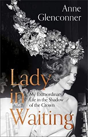 [PDF] [EPUB] Lady in Waiting: My Extraordinary Life in the Shadow of the Crown Download by Anne Glenconner
