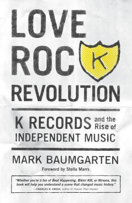 [PDF] [EPUB] Love Rock Revolution: K Records and the Rise of Independent Music Download by Mark Baumgarten