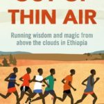 [PDF] [EPUB] Out of Thin Air: Running Wisdom and Magic from Above the Clouds in Ethiopia Download