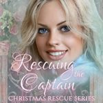 [PDF] [EPUB] Rescuing the Captain (Christmas Rescue Series Book 9) Download