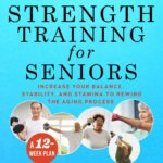 [PDF] [EPUB] Strength Training for Seniors: Increase your Balance, Stability, and Stamina to Rewind the Aging Process Download
