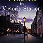 [PDF] [EPUB] THE VICTIM IN VICTORIA STATION a cozy murder mystery full of twists (Dorothy Martin Mystery Book 5) Download