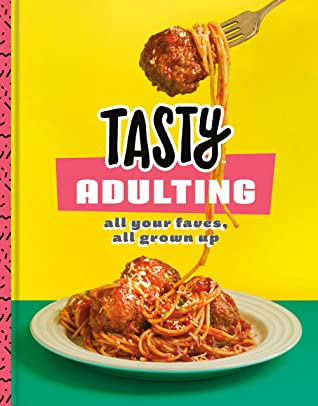 [PDF] [EPUB] Tasty Adulting: All Your Faves, All Grown Up Download by Tasty