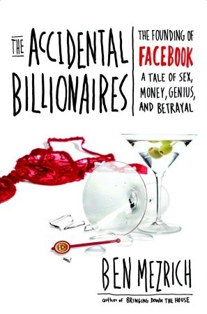[PDF] [EPUB] The Accidental Billionaires: The Founding of Facebook, a Tale of Sex, Money, Genius, and Betrayal Download by Ben Mezrich