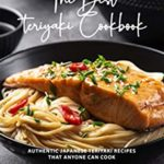 [PDF] [EPUB] The Best Teriyaki Cookbook: Authentic Japanese Teriyaki Recipes That Anyone Can Cook Download