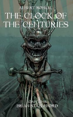 [PDF] [EPUB] The Clock of the Centuries Download by Brian Stableford