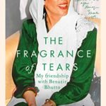 [PDF] [EPUB] The Fragrance of Tears: My Friendship with Benazir Bhutto Download
