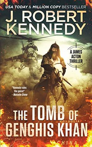 [PDF] [EPUB] The Tomb of Genghis Khan (James Acton Thrillers #25) Download by J. Robert Kennedy