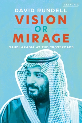 [PDF] [EPUB] Vision or Mirage: Saudi Arabia at the Crossroads Download by David Rundell