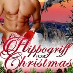 [PDF] [EPUB] A Hippogriff for Christmas (Shifters for Christmas, #3) Download