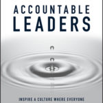 [PDF] [EPUB] Accountable Leaders: The Blueprint to Create a Culture Where Leaders Own It, Step Up, Get Tough and Drive Extraordinary Results Download
