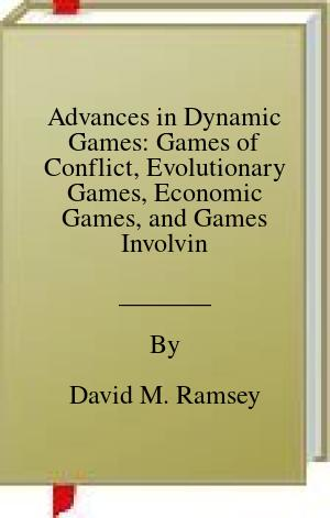 [PDF] [EPUB] Advances in Dynamic Games: Games of Conflict, Evolutionary Games, Economic Games, and Games Involving Common Interest: 17 (Annals of the International Society of Dynamic Games) Download by David M. Ramsey