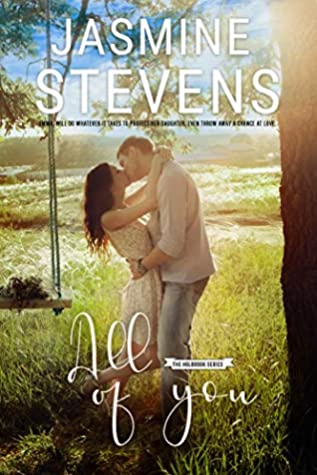 [PDF] [EPUB] All Of You: Emma will do whatever it takes to protect her daughter. Even throw away a chance at love. (The Holbrook Series Book 2) Download by Jasmine Stevens