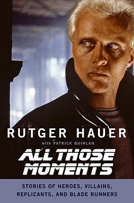 [PDF] [EPUB] All Those Moments: Stories of Heroes, Villains, Replicants, and Blade Runners Download by Rutger Hauer