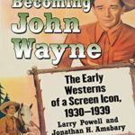 [PDF] [EPUB] Becoming John Wayne: The Early Westerns of a Screen Icon, 1930-1939 Download