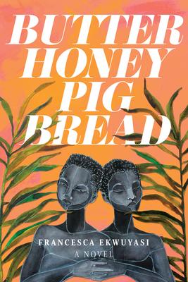 [PDF] [EPUB] Butter Honey Pig Bread Download by Francesca Ekwuyasi