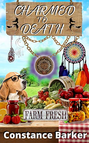 [PDF] [EPUB] Charmed to Death (Farmer's Market Witch #1) Download by Constance Barker
