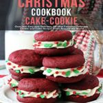 [PDF] [EPUB] Chistmas Cake – Cookie Cookbook: Over 300 Easy And Delicious All Time Favorite Christmas Cookie and Cake Recipes From Around The World Download