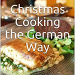 [PDF] [EPUB] Christmas Cooking the German Way: Delicious recipes for pastries, appetizers and main courses to enhance Christmas with German flavor Download