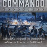 [PDF] [EPUB] Civil War Commando: William Cushing and the Daring Raid to Sink the Ironclad CSS Albemarle Download