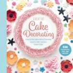 [PDF] [EPUB] Creative Cake Decorating: A Step-by-Step Guide to Baking  Decorating Gorgeous Cakes, Cupcakes, Cookies  More Download