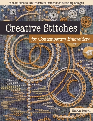 [PDF] [EPUB] Creative Stitches for Contemporary Embroidery: Visual Guide to 120 Essential Stitches for Stunning Designs Download by Sharon Boggon