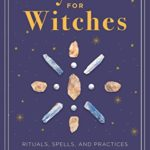 [PDF] [EPUB] Crystals for Witches: Rituals, Spells, and Practices for Stone Spirit Magic Download