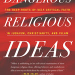 [PDF] [EPUB] Dangerous Religious Ideas: The Deep Roots of Self-Critical Faith in Judaism, Christianity, and Islam Download