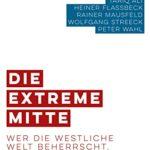 [PDF] [EPUB] Die extreme Mitte: Wer die westliche Welt beherrscht. Eine Warnung Download