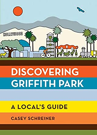 [PDF] [EPUB] Discovering Griffith Park: A Local's Guide Download by Casey Schreiner