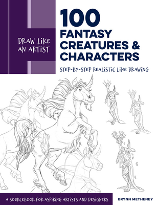 [PDF] [EPUB] Draw Like an Artist: 100 Fantasy Creatures and Characters: Step-by-Step Realistic Line Drawing - A Sourcebook for Aspiring Artists and Designers Download by Brynn Metheney