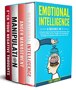 [PDF] [EPUB] Emotional Intelligence: 4 Books in 1: A Practical Guide to Build Meaningful Relationships, Enjoy Success at Work and Live a Happier Life. Knowing How to Manage your Emotions Matters More Than your IQ Download by Tony Sanders