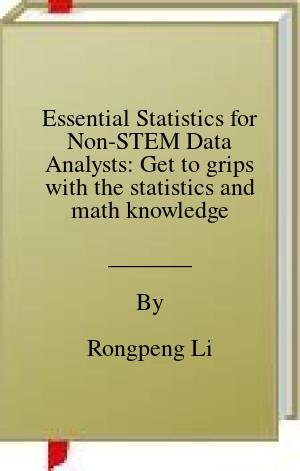 [PDF] [EPUB] Essential Statistics for Non-STEM Data Analysts: Get to grips with the statistics and math knowledge needed to enter the world of data science with Python Download by Rongpeng Li