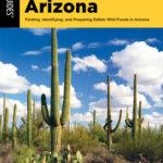 [PDF] [EPUB] Foraging Arizona: Finding, Identifying, and Preparing Edible Wild Foods in Arizona Download