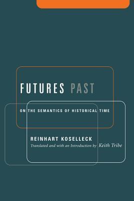 [PDF] [EPUB] Futures Past: On the Semantics of Historical Time Download by Reinhart Koselleck