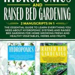 [PDF] [EPUB] HYDROPONICS and RAISED BED GARDENING: 2 Manuscripts in 1: The Essential Guide to Learn Everything you need about Hydroponic Systems and Raised Bed Gardens … Home Growing Fresh and Healthy Vegetables Download