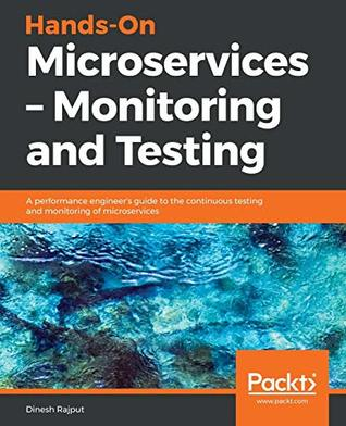 [PDF] [EPUB] Hands-On Microservices - Monitoring and Testing: A performance engineer's guide to the continuous testing and monitoring of microservices Download by Dinesh Rajput